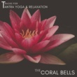 Yogsutra Relaxation Co & Ambient 11 & Serenity Calls The Coral Bells - Tracks For Tantra Yoga & Relaxation