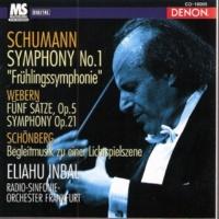 """Eliahu Inbal/Radio Sinfonie Orchester Frankfurt Schumann: Symphony """"Frühlingssymphonie"""" No.1, Op.38, Webern: Fünf Sätze, Op. 5 & Symphony, Op. 21, Schönberg: Begleitmusik zu einer Lichtspielszene"""