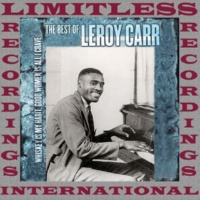 Leroy Carr Whiskey Is My Habit, Good Women Is All I Crave: The Best Of Leroy Carr
