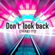 伊藤千晃 Don't look back