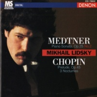 Frederic Chopin/Mikhail Lidsky Medtner: Piano Sonata - Chopin: Prelude & 3 Nocturnes