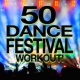 Workout Music 50 Dance Festival Workout!
