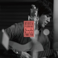 藤巻 亮太 RYOTA FUJIMAKI Acoustic Recordings 2000-2010