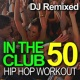 Workout Music In the Club - 50 Hip Hop Workout - DJ Remixed