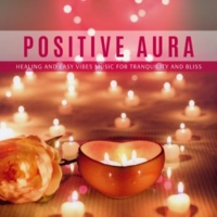 Ambient 11 & Serenity Calls & Mystical Guide Positive Aura - Healing And Easy Vibes Music For Tranquility And Bliss
