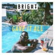Bright Gave It All