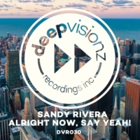 Sandy Rivera Alright Now, Say Yeah!