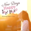 Relaxing Piano Crew New Days Happy Jazz Piano