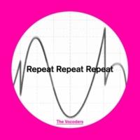 The Vocoders Repeat Repeat Repeat
