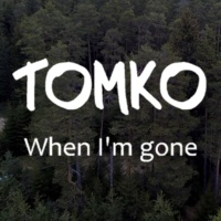 Tomko When I'm Gone