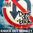 KNOCK OUT MONKEY Don't go back