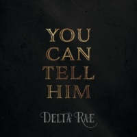 Delta Rae You Can Tell Him