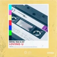 Initial Talk/ILY Loving U