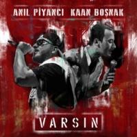 Anil Piyanci/Kaan Bosnak Varsın