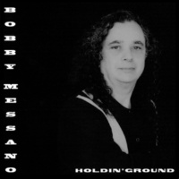 Bobby Messano Holdin' Ground
