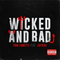 Tom Zanetti/Jaykae Wicked and Bad (feat.Jaykae)