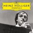 ハインツ・ホリガー Heinz Holliger: Essentials