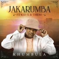 Jakarumba/Kid X/Thebe Khumbula (feat.Kid X/Thebe)
