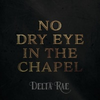 Delta Rae No Dry Eye In The Chapel