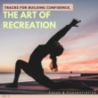 Pure White Aura Record & Yoga Asana Productions The Art Of Recreation - Tracks For Building Confidence, Focus & Concentration, Vol.2