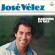 José Velez Bailemos un Vals (Remasterizado)