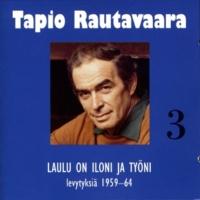 Tapio Rautavaara 3 Laulu on iloni ja työni - levytyksiä 1959-1964