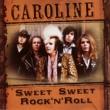 Caroline Sweet Sweet Rock n' Roll