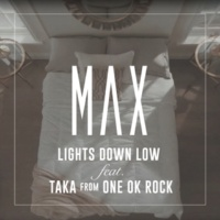 MAX Lights Down Low (feat. Taka from ONE OK ROCK)
