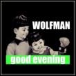 WOLFMAN good evening