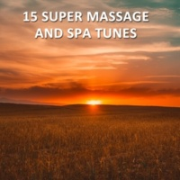 Massage Therapy Music, Massage, Spa Relaxation & Spa 15 Super Massage and Spa Tunes