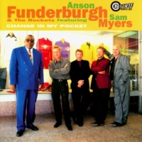 Anson Funderburgh & The Rockets/Sam Myers Change In My Pocket (feat.Sam Myers)
