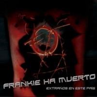 Frankie Ha Muerto Extraños En Este País