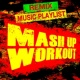 Workout Music Mash Up Workout Remix Music Playlist