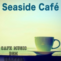 Cafe Music BGM channel Seaside Café