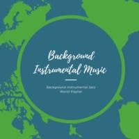 Background Instrumental Music Background Instrumental Jazz World Playlist