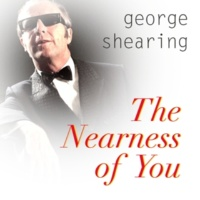 George Shearing The Nearness of You