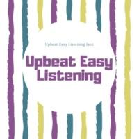 Upbeat Easy Listening Upbeat Easy Listening Jazz