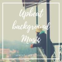 Upbeat Background Music Upbeat Jazz Sessions