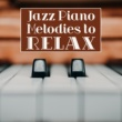 Relaxation Jazz Piano Melodies to Relax