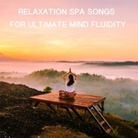 Massage Therapy Music, Massage, Spa Relaxation & Spa 12 Relaxation Spa Songs for Ultimate Mind Fluidity