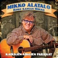 Mikko Alatalo Koko kansan Mikko - Kaikkien aikojen parhaat