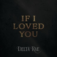 Delta Rae If I Loved You