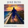 Juke Ross Burned By The Love (Acoustic)