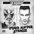18 Karat Immer auf der Straße (feat. GZUZ)