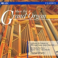 David Drury Music For A Grand Organ [Recorded on the William Hill & Son Grand Organ, Sydney Town Hall]