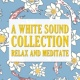 White Noise Babies, Meditation Awareness, White Noise Research 2018 A White Sound Collection: Relax and Meditate