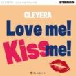 CLEYERA Love me! Kiss me!
