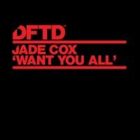 Jade Cox Want You All (Extended Mixes)