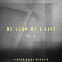 Canyon Hills Worship As Long As I Live Vol. 2