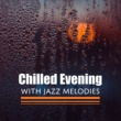 Relaxing Instrumental Music Chilled Evening with Jazz Melodies